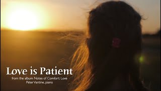 Notes of Comfort: LOVE | Love is Patient | Solo Piano Music by Peter Vantine