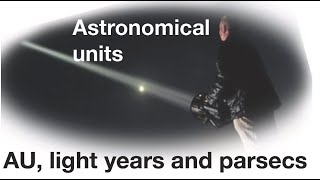 Astronomical units, parsecs and light years, explained