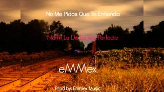 No Pidas Que Te Entienda : Nathii La De La Voz Perfecta Ft eMMex The Creator - Prod By: Emmex Music