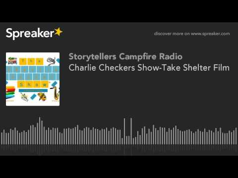 Charlie Checkers Show-Take Shelter Film (part 1 of 3)
