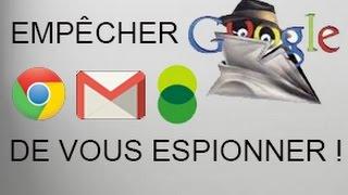 Tuto : Empêcher Google de vous espionner !