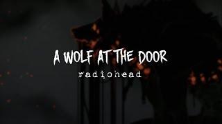 A Wolf At The Door – Radiohead 〚Lyrics - Letra inglés/español〛