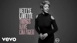 Bettye LaVette - Things Have Changed (Audio)