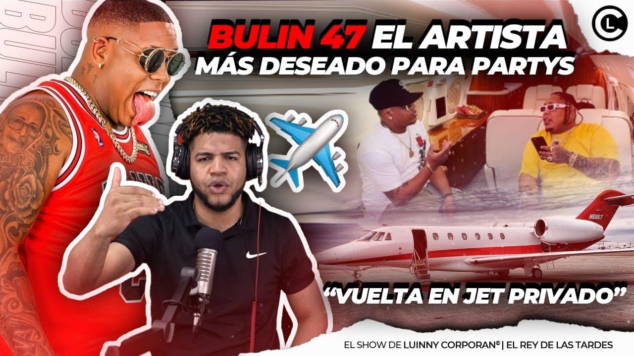 """BULIN 47 EL ARTISTA QUE MAS PAGARIA POR VER SHOW. VIAJA EN UN JET PRIVADO """"DEL CAPOTILLO PAL MUNDO"""""""