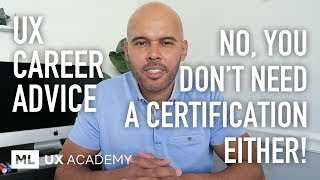 No, You Do Not Need a Certification!...to land a UX Design Job