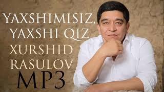 Xurshid Rasulov — Yaxshimisiz, yaxshi qiz    Хуршид Расулов — Яхшимисиз, яхши қиз