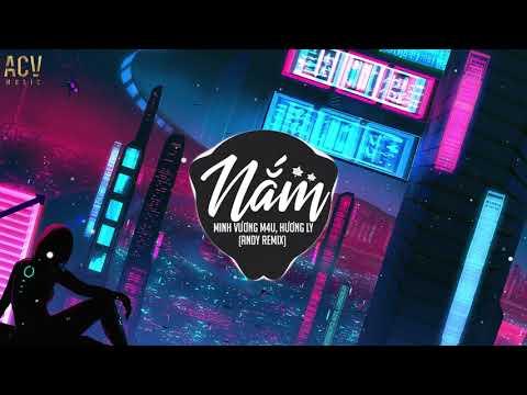 Nắm (Andy Remix) - Minh Vương M4U, Hương Ly | Nhạc Trẻ Remix TikTok Gây Nghiện