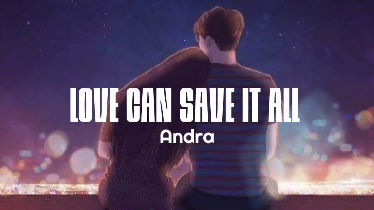 Download Andra - Love Can Save It All (Lyrics)
