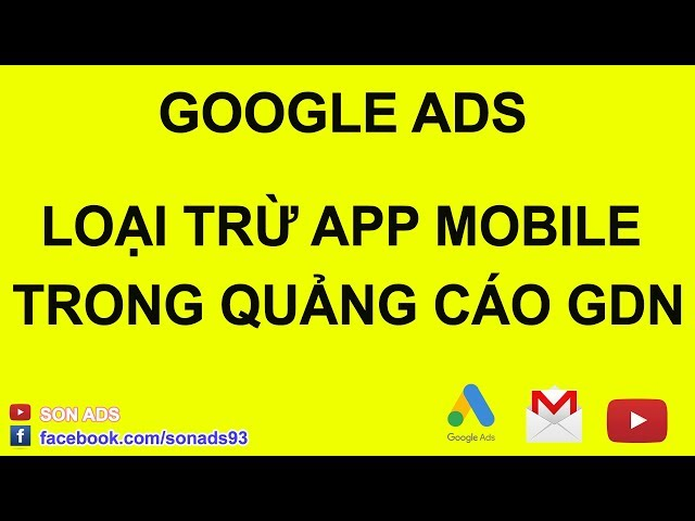 [SON ADS] Loại Trừ APP MOBILE  Trong Quảng Cáo Google Ads Bằng Google adwords Editor ( Update )