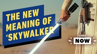 Star Wars IX's 'Skywalker' Title Has a Much Deeper Meaning - IGN Now
