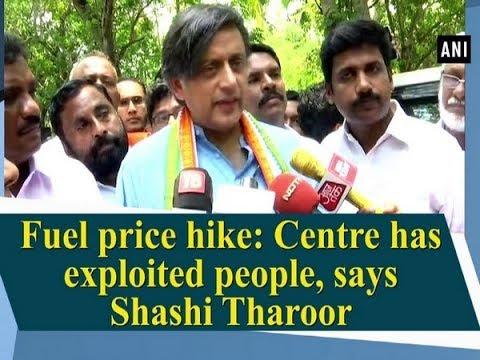 Fuel price hike: Centre has exploited people, says Shashi Tharoor - Kerala News
