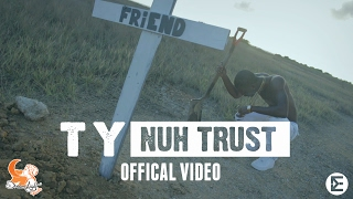 TY  -  Nuh Trust (OFFICIAL VIDEO)