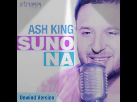 Suno Na | Ash King | Bollywood Unwind 4 | 2017 | New