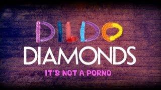 Dildo Diamonds: It's Not A Porno