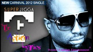 Super Jigga TC- Action [Soca 2012] [LYRICS] [Wine And Bend Down Low]