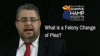 What is a Felony Change of Plea Hearing? ⎪928-753-6868⎪HampLaw.com