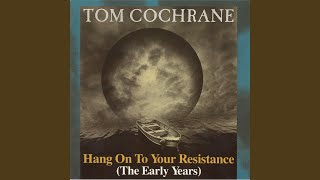 Watch Tom Cochrane Hang On To Your Resistance video