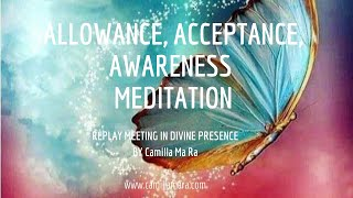 Allowance, Acceptance, Awareness Meditation