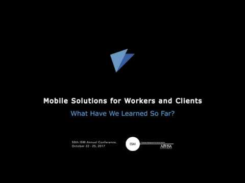 Mobile Solutions for Workers and Clients: What Have We Learned So Far?, ISM 2017 HHS Mobility Panel