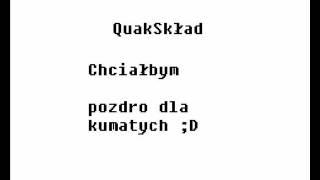 QuakSkład - Chciałbym