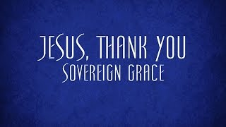 Jesus, Thank You - Sovereign Grace