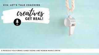 What is a Creative Coach and What do They Do:  Creatives Get Real Podcast