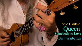 Somebody to Love - Bartt Warburton solo ukulele