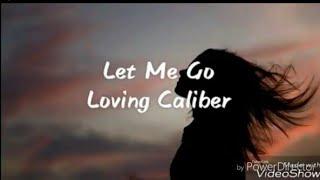 Let Me Go - Loving Caliber [ Lyrics / Lyric Video ]