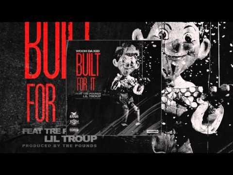 Wooh Da Kid - Built For It ft. Tre Pounds & Lil Troup