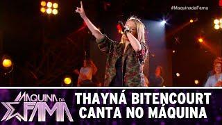 Thayná Bitencourt canta no Máquina | Máquina da Fama (07/08/17)