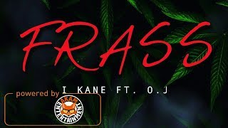 I Kane Ft. O.J - Frass - March 2018