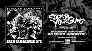 STICK TO YOUR GUNS - Nothing You Can Do To Me (Acoustic Bonus Track)
