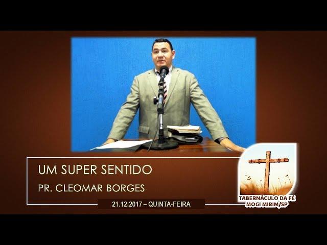 21.12.2017 | Quinta-Feira | Um Super Sentido - Pr. Cleomar Borges | Tabernáculo da Fé Mogi Mirim/SP