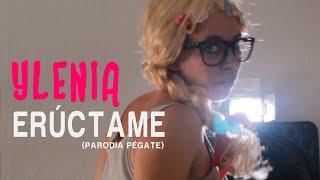 Ylenia - ERÚCTAME (PARODIA PÉGATE) | ADELITA POWER