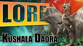 Monster Hunter World Lore: Kushala Daora