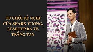 Shark Tank Việt Nam tập 14 -  Từ chối đề nghị của Shark Vương, startup ra về trắng tay  VTV24