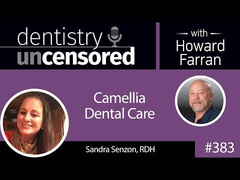 383 Camellia Dental Care with Sandra Senzon : Dentistry Uncensored with Howard Farran