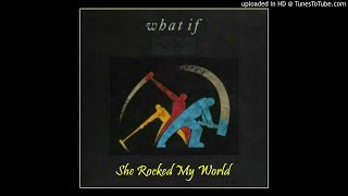 WHAT IF ~ She Rocked My World [AOR]