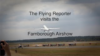 Visiting the Farnborough Airshow 2018 - The Flying Reporter