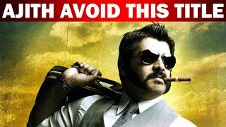 Ajith avoid this Title