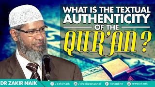 WHAT IS THE TEXTUAL AUTHENTICITY OF THE QUR'AN? - DR ZAKIR NAIK