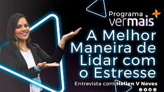 Programa Ver Mais - Entrevista com Hellen Neves - A Melhor Maneira de Lidar com o Estresse