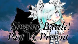 Past Vs. Present Singing Battle Gacha Life