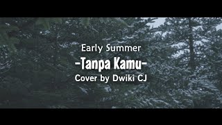 Dwiki CJ - Tanpa Kamu - Early Summer (Cover)