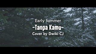 Download Early Summer - Tanpa Kamu | Cover by Dwiki CJ | Kau Tarik Ulur Perasaan...