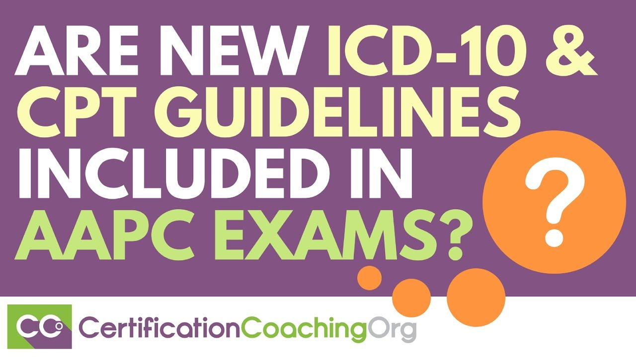 Are new icd 10 and cpt guidelines included in current aapc exams are new icd 10 and cpt guidelines included in current aapc exams xflitez Choice Image