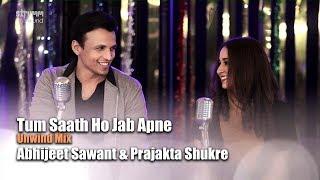 Tum Saath Ho Jab Apne | Abhijeet Sawant I Prajakta Shukre | The Unwind Mix