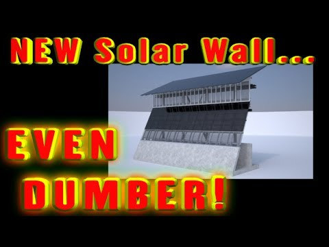 NEW solar wall design... EVEN DUMBER!