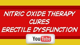 Nitric Oxide Therapy Cures Erectile Dysfunction