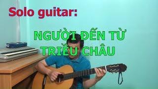 NGƯỜI ĐẾN TỪ TRIỀU CHÂU (Solo guitar Finger style)